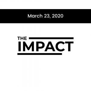 The Impact Newsletter March 23, 2020
