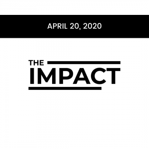 April 20, 2020 The Impact Newsletter