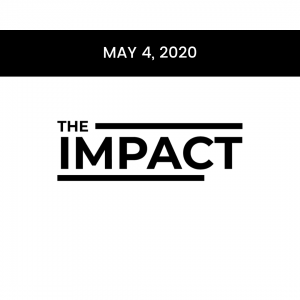 May 4 2020 The Impact Newsletter